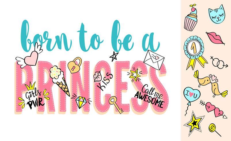 Född för att vara en prinsessans bokstäver med flickaktiga klotter och handritade fraser för kortdesign, flickans t-shirt, affischer. Handritad slogan. vektor