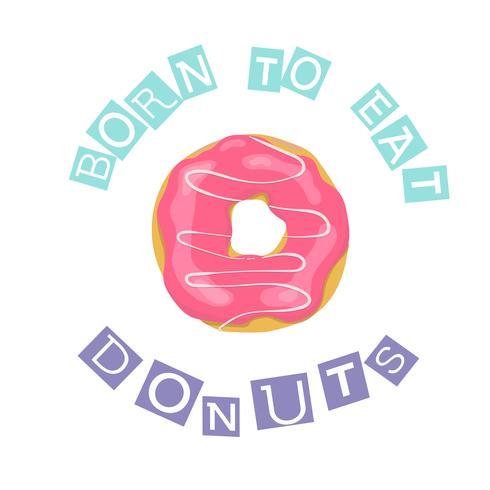 Cartoon-Stil rosa Donut mit Inschrift Geboren, Donuts zu essen. vektor