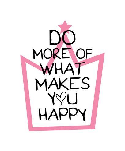 Inspirierende Zitate machen mehr aus dem, was Sie glücklich macht vektor