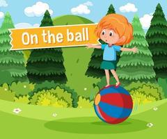 Redewendung Plakat mit auf dem Ball