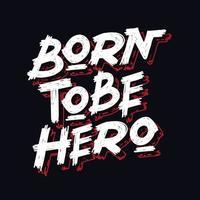 född för att vara hjälte citat design vektor