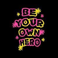 vara din egen hjälte citat design vektor