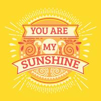 Du är min solsken.Inspirational Citat.Handdragen Illustration med handbokstäver