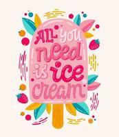 Alles, was Sie brauchen, ist Eis - farbenfrohe Illustration mit Eiscreme-Schriftzug für Dekorationsdesign. vektor