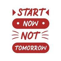 börja nu inte imorgon, motiverande citataffisch. vintage design för tapet bakgrund och t-shirt design. vektor illustration vintage trendig stil, röda färger typografi dekoration.