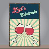 låt oss fira med vinglas och vintage grunge bakgrund. formgivningsmall för affisch, flygblad, banner, gratulationskort eller inbjudningskort. vektor