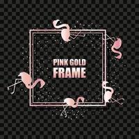 Roségold metallischer realistischer quadratischer Rahmen für Textfahne, Karte. Hochzeitseinladung, Geburtstag und Feier. Vektor isoliertes Objekt auf einem dunklen Hintergrund mit glänzenden Flamingovögeln und funkelt.
