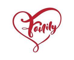 Vektorbeschriftung Kalligraphieplakattextfamilie im Rahmen des Herzens. Motivationszitat. isoliertes Design für Einladung, Druck, Fotoüberlagerungen, Feiertagsgrußkarte, T-Shirt, Flyer-Design vektor