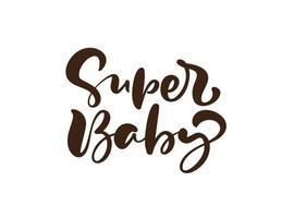 Super Baby Vektor handgeschriebene Kalligraphie Schriftzug Text. handgezeichnetes Schriftzugzitat. Illustration für Grußkarte, T-Shirt, Banner und Plakat