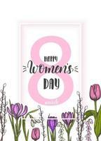 Alles Gute zum Tag der Frauen. Vektorhintergrund zum 8. März Frauentag. Frühlingskarte mit Schriftzug, Rahmen und handgezeichneten farbigen Blumen-Maiglöckchen, Tulpe, Weide, Schneeglöckchen, Krokus vektor