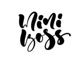 mini boss vektor kalligrafi bokstäver text. handritad barn modern citat och pensel bokstäver isolerad på vitt.
