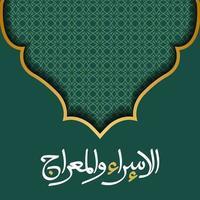 isra mi'raj gratulationskort islamiskt blommönster vektor design med arabisk kalligrafi för bakgrund, tapet, banner. grön färg