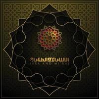 isra mi'raj grußkarte islamisches blumenmuster vektorentwurf mit glühender arabischer kalligraphie für hintergrund, tapete, banner. Übersetzung des Textes zwei Teile der Nachtreise des Propheten Muhammad. vektor