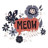 vektor platt handritade illustrationer. bokstäver meow dekorerad med växter och blommor.