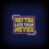 bättre sent än aldrig neonskyltar stil textvektor vektor