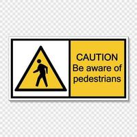 Symbol Vorsicht beachten Sie Fußgänger Zeichen Etikett auf transparentem Hintergrund vektor