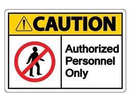 Vorsicht autorisiertes Personal nur Symbol Zeichen auf weißem Hintergrund