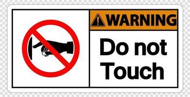 Warnung Berühren Sie nicht das Schild auf dem transparenten Hintergrund vektor