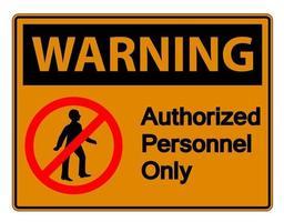 Warnung autorisiertes Personal nur Symbol Zeichen auf weißem Hintergrund vektor