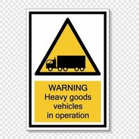 Symbol Warnung schwere Lastkraftwagen in Betrieb Zeichenetikett auf transparentem Hintergrund vektor