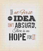 Wenn eine Idee zunächst nicht absurd ist, gibt es keine Hoffnung dafür