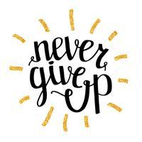 Ge aldrig upp motiverande citat, handdrawn typsnitt, illustration