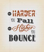 Die Harde, die Sie fallen, je höher Sie abprallen
