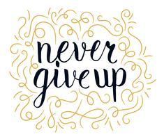 Ge aldrig upp motiverande citat, handdrawn typsnitt, illustration vektor