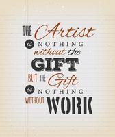 Der Künstler ist nichts ohne das Geschenk Zitat