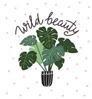"""Handgezeichnete tropische Zimmerpflanzen mit Schriftzug - """"wilde Schönheit"""". Kartendesign. vektor"""