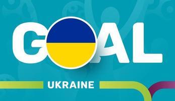 Ukraine-Flagge und Slogan-Ziel auf dem europäischen Fußballhintergrund 2020 Fußballturnier-Vektorillustration vektor