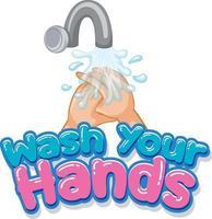 Waschen Sie Ihre Hände Schriftdesign mit Händewaschen durch Wasserhahn isoliert auf weißem Hintergrund vektor