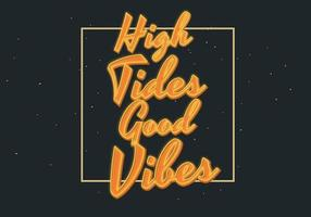 High Tides Good Vibes Lettering