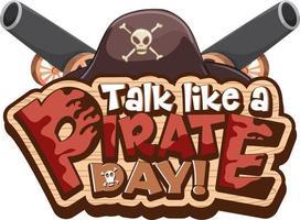 Sprechen Sie wie ein Piratentag-Schriftbanner mit Piratenhut-Element auf weißem Hintergrund vektor