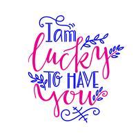 Romantisk bokstäver Jag har tur att ha dig. vektor