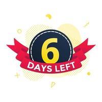 noch sechs Tage bis zum Verkauf Countdown-Band-Abzeichen-Symbol-Zeichen. vektor