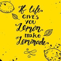 Wenn das Leben Ihnen Zitronen gibt, machen Sie eine Limonade. Motivzitat vektor