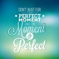 Vänta inte på det perfekta ögonblicket, ta ögonblicket och gör det perfekt inspirations citat vektor