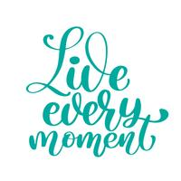 Lev varje ögonblick Handritad text.