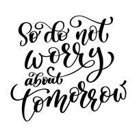 Så oroa dig inte för imorgon citat text