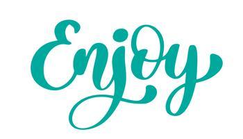 Genießen Sie Hand gezeichneten Text. Trendy Hand Schriftzug Zitat, Mode-Grafiken, Kunstdruck für Poster und Grußkarten Design. Kalligraphisches lokalisiertes Zitat in der schwarzen Tinte. Vektor-Illustration