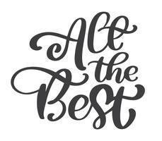 Alla bästa text vektor kalligrafi bokstäver positivt citat, design för affischer, flygblad, t-shirts, kort, inbjudningar, klistermärken, banderoller. Handmålade penselpenna modern isolerad på en vit bakgrund
