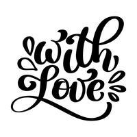 Med kärlekshandbokstäver. Handgjord kalligrafi Vintage vektor text på vit bakgrund. Handskrivning typografi affisch. För affischer, gratulationskort, tagg, hemdekorationer. Vektor illustration