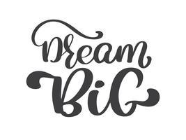 Handritad dröm stor bokstäver, vintage citat, textdesign. Vektor kalligrafi. Typografiaffisch, flygblad, t-shirts, kort, inbjudningar, klistermärken, banderoller