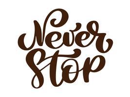 Sluta aldrig. Inspirerande och motiverande citat. Handborste Lettering och typografi Designkonst för dina designer T-shirts, för affischer, inbjudningar, kort etc. Vektorillustration