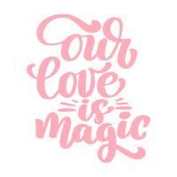 Vår kärlek är magisk text för lyckliga Alla hjärtans dag firande. bokstäver citat. Vektor vintage text, bokstäver fras. Isolerad på vit bakgrund