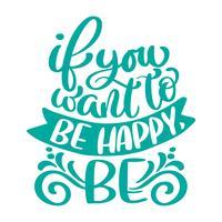 Om du vill vara glad, var text. Handtecknad semesterbokstäver citat. Modern pensel kalligrafi positiv fras. Isolerad på vit bakgrund vektor