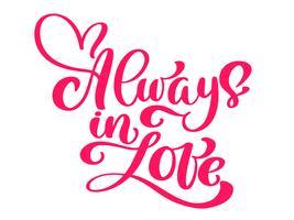 Immer in Liebe. Vektor handgezeichnete Schriftzug Plakat. Roter Text der Weinlese für glückliche Valentinstagfeier. Zitat Schriftzug. Vektorweinlesetext, Phrase beschriftend