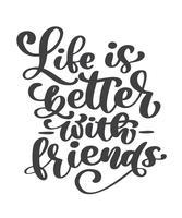 Livet är bättre med vänner handskriven bokstäver text. Grattis på vänskapskortet. Modern fras vektor handritad kalligrafi isolerad på vit bakgrund för din design