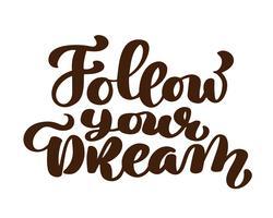 följ din dröm slogan handskrivet bokstäver. Modern borsta kalligrafi för hälsningskort, affisch, tee-utskrift. Isolerad på vit bakgrund. Vektor illustration